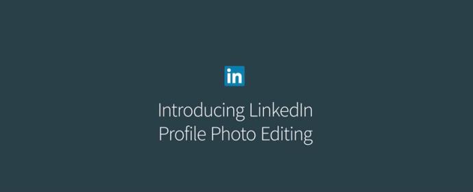 Nouveauté LinkedIn: les filtres et les outils pour l'édition des photos de profil