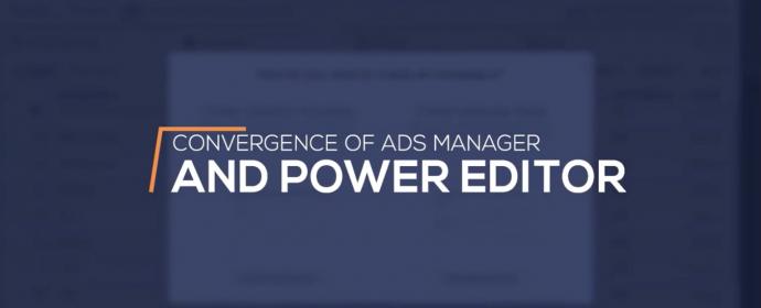 Facebook fusionne le gestionnaire de publicités et le power editor